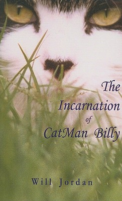The Incarnation of Catman Billy - Jordan, Will