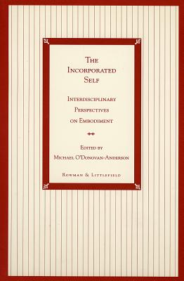 The Incorporated Self: Interdisciplinary Perspectives on Embodiment - O'Donovan-Anderson, Michael