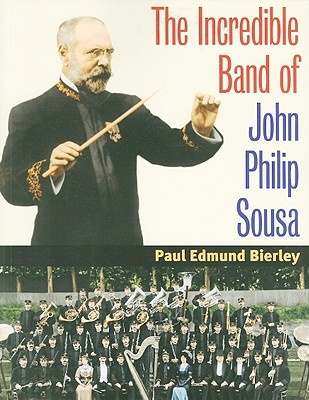 The Incredible Band of John Philip Sousa - Bierley, Paul E