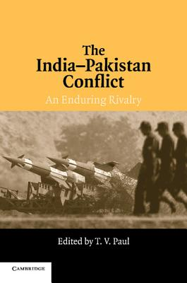 The India-Pakistan Conflict: An Enduring Rivalry - Paul, T V, Professor (Editor)