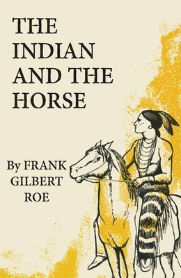 The Indian and the Horse - Roe, Frank Gilbert