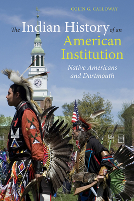 The Indian History of an American Institution: Native Americans and Dartmouth - Calloway, Colin G