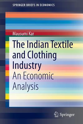 The Indian Textile and Clothing Industry: An Economic Analysis - Kar, Mausumi