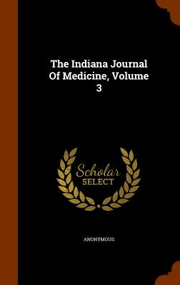 The Indiana Journal of Medicine, Volume 3 - Anonymous