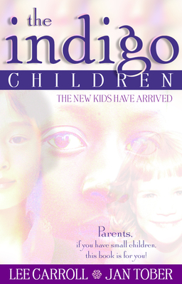 The Indigo Children: The New Kids Have Arrived - Carroll, Lee, and Tober, Jan