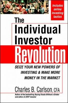 The Individual Investor Revolution: Seize Your New Powers of Investing & Make More Money in the Market - Carlson, Chuck, and Carlson, Charles B, C.F.A.