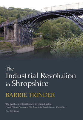 The Industrial Revolution in Shropshire - Trinder, Barrie