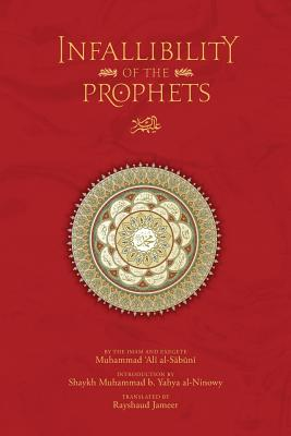 The Infallibility of the Prophets - Al-Sabuni, Muhammad Ali, and Jameer, Rayshaud (Translated by), and Al-Ninowy, Muhammad B Yahya (Introduction by)