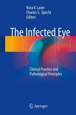 The Infected Eye: Clinical Practice and Pathological Principles - Laver, Nora V (Editor)