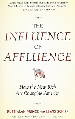 The Influence of Affluence: How the New Rich Are Changing America - Prince, Russ Alan, and Schiff, Lewis
