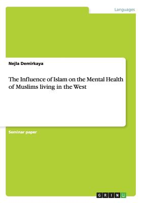 The Influence of Islam on the Mental Health of Muslims Living in the West - Demirkaya, Nejla