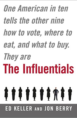 The Influentials: One American in Ten Tells the Other Nine How to Vote, Where to Eat, and What to Buy - Keller, Edward, and Berry, Jonathan