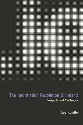 The Information Revolution and Ireland: Prospects and Challenges - Komito, Lee