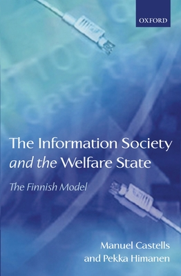 The Information Society and the Welfare State: The Finnish Model - Castells, Manuel, and Himanen, Pekka, and Castells, Manuel