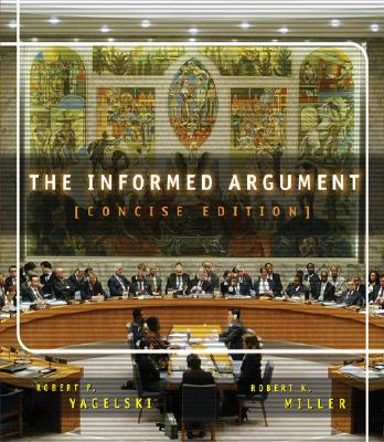 The Informed Argument, Brief Edition (with Infotrac) - Yagelski, Robert P, and Miller, Robert Keith