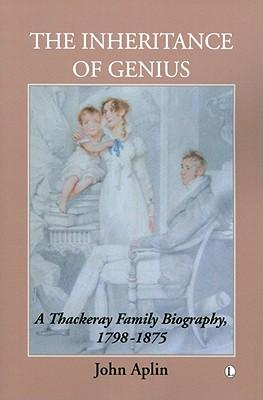 The Inheritance of Genius: A Thackeray Family Biography, 1798-1875 - Aplin, John