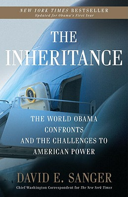 The Inheritance: The World Obama Confronts and the Challenges to American Power - Sanger, David E
