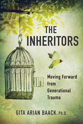 The Inheritors: Moving Forward from Generational Trauma - Baack, Gita Arian