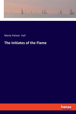 The Initiates of the Flame - Hall, Manly Palmer