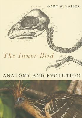The Inner Bird: Anatomy and Evolution - Kaiser, Gary W