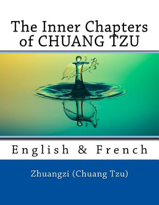 The Inner Chapters of Chuang Tzu: English & French - (Chuang Tzu), Zhuangzi, and Marcel, Nik (Editor)