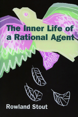 The Inner Life of a Rational Agent: In Defence of Philosophical Behaviourism - Stout, Rowland