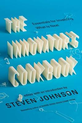 The Innovator's Cookbook: Essentials for Inventing What Is Next - Johnson, Steven (Editor)
