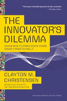 The Innovator's Dilemma: When New Technologies Cause Great Firms to Fail - Christensen, Clayton M