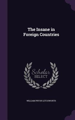 The Insane in Foreign Countries - Letchworth, William Pryor