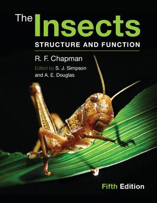 The Insects: Structure and Function - Chapman, R. F., and Simpson, Stephen J. (Editor), and Douglas, Angela E. (Editor)