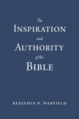 The Inspiration and Authority of the Bible (Paperback Edition) - Warfield, Benjamin B