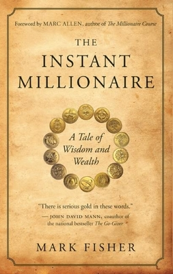 The Instant Millionaire: A Tale of Wisdom and Wealth - Fisher, Mark