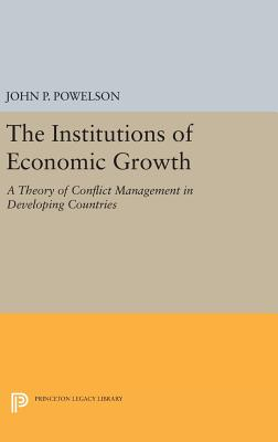 The Institutions of Economic Growth: A Theory of Conflict Management in Developing Countries - Powelson, John P.