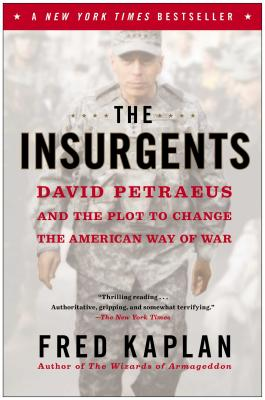 The Insurgents: David Petraeus and the Plot to Change the American Way of War - Kaplan, Fred