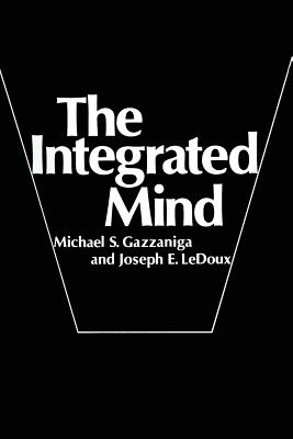 The Integrated Mind - Gazzaniga, Michael S., and LeDoux, Joseph E.
