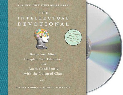 The Intellectual Devotional: Revive Your Mind, Complete Your Education, and Roam Confidently with the Cultured Class - Kidder, David S, and Oppenheim, Noah D, and Wyman, Oliver (Read by)