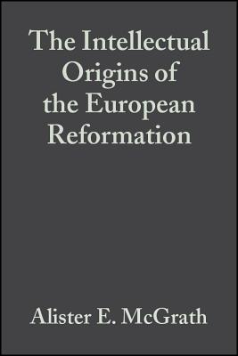 The Intellectual Origins of the European Reformation - McGrath, Alister E