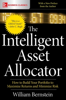 The Intelligent Asset Allocator: How to Build Your Portfolio to Maximize Returns and Minimize Risk - Bernstein, William