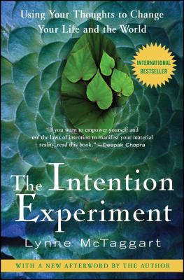 The Intention Experiment: Using Your Thoughts to Change Your Life and the World - McTaggart, Lynne