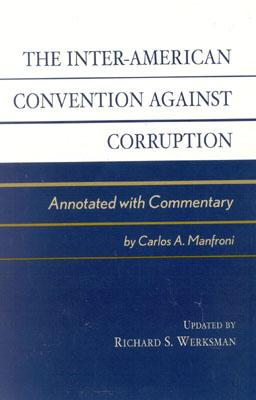 The Inter-American Convention Against Corruption: Annotated with Commentary - Manfroni, Carlos A (Editor)