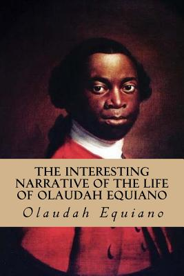 The Interesting Narrative of the Life of Olaudah Equiano - Equiano, Olaudah