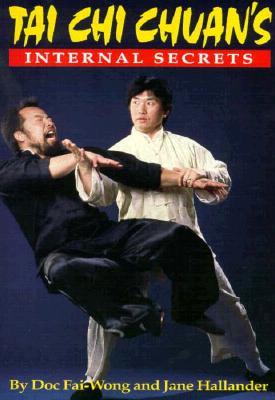 The Internal Secrets of Tai Chi Chuan - Wong, Doc-Fai, and Hallander, Jane