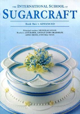 The International School of Sugarcraft Book Two - Lodge, Nicholas, and Merehurst (Editor)