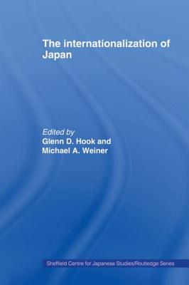 The Internationalization of Japan - Hook, Glenn D. (Editor), and Weiner, Michael (Editor)