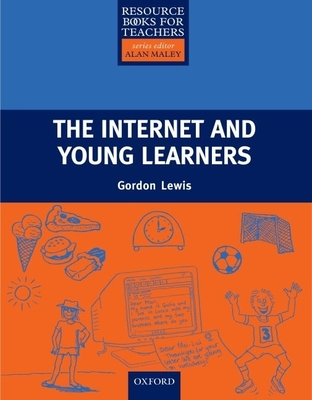 The Internet and Young Learners - Lewis, Gordon, Professor, and Maley, Alan (Editor)