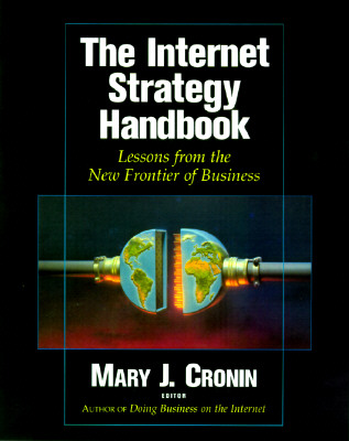 The Internet Strategy Handbook: Lessons from the New Frontier of Business - Cronin, Mary J (Editor)