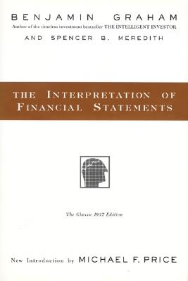 The Interpretation of Financial Statements: The Classic 1937 Edition - Graham, Benjamin, and Meredith, Spencer B