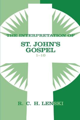 The Interpretation of St. John's Gospel 1-10 - Lenski, Richard C H