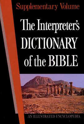 The Interpreter's Dictionary of the Bible Supplementary Volume - Crim, Keith R (Editor), and Furnish, Victor P (Editor), and Bailey, Lloyd R (Editor)