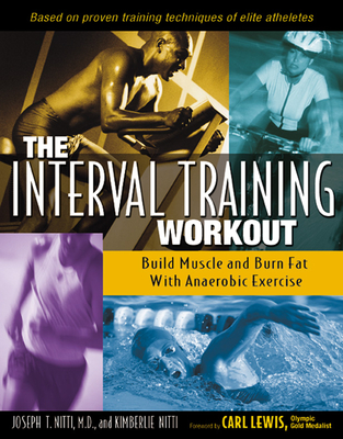 The Interval Training Workout: Build Muscle and Burn Fat with Anaerobic Exercise - Nitti, Joseph T, M.D., M D, and Nitti, Kimberlie, and Lewis, Carl (Foreword by)